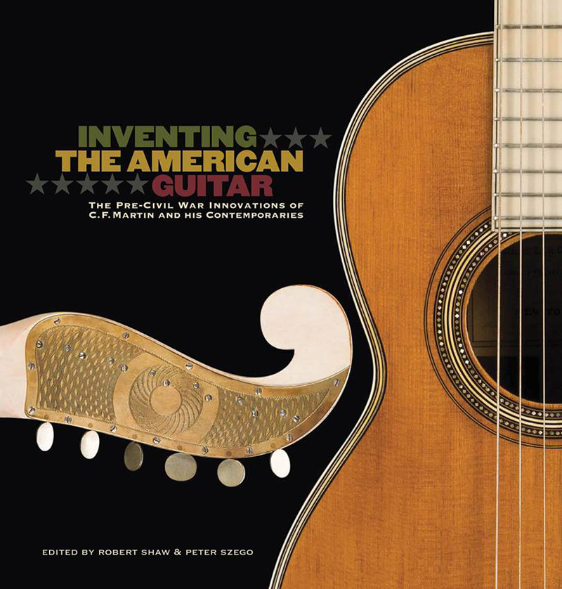 Inventing the American Guitar: The Pre–Civil War Innovations of C. F. Martin and His Contemporaries from Hal Leonard